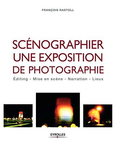 Scénographier une exposition de photographie: Editing - Mise en scène - Narration - Lieux