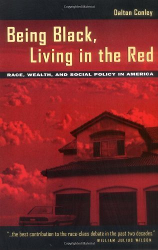 Being Black, Living in the Red: Race, Wealth, and Social Policy in America by Dalton Conley (1999-06-01)
