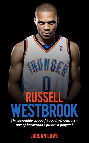 Russell Westbook: The incredible story of Russell Westbrook—one of basketball's greatest players! (English Edition) por Jordan Lowe