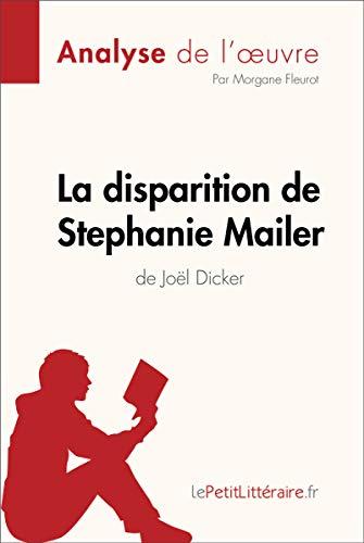La disparition de Stephanie Mailer de Joël Dicker (Analyse de l'oeuvre): Comprendre la littérature avec lePetitLittéraire.fr (Fiche de lecture) (French Edition)