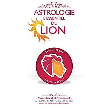 Astrologie : l'Essentiel du Lion (Edition 2015) (L'Essentiel des signes en Astrologie t. 5)