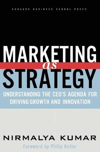 Marketing As Strategy: Understanding the CEO's Agenda for Driving Growth and Innovation: Understandind the CEO's Agenda for Driving Growth and Innovation