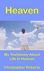 Heaven: My Testimony About Life In Heaven (Miraculous Book 1)