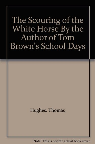 The Scouring of the White Horse By the Author of Tom Brown's School Days