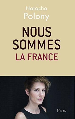 Nous sommes la France par Natacha Polony
