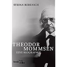 Theodor Mommsen: Eine Biographie (Beck'sche Reihe)