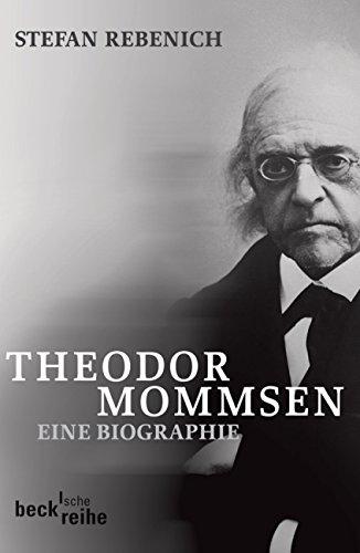 Download Theodor Mommsen: Eine Biographie (Beck'sche Reihe)