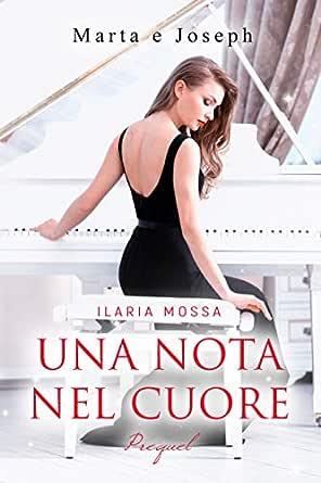 Una nota nel cuore (Prequel): Marta e Joseph eBook: Mossa, Ilaria:  Amazon.it: Kindle Store