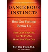 Dangerous Instincts: How Gut Feelings Betray Us [ DANGEROUS INSTINCTS: HOW GUT FEELINGS BETRAY US ] by O'Toole, Mary Ellen (Author) Oct-13-2011 [ Hardcover ]