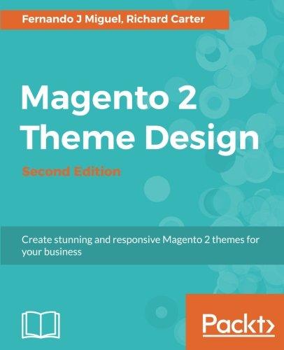 Magento 2 Theme Design - Second Edition por Fernando J Miguel, Richard Carter