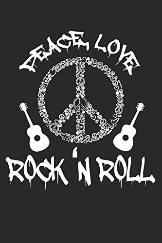 Peace, Love Rock'n Roll: Rock and Roll Notebook Hippie | Rock Music | Flower Power | Sixties Movement Symbol | Peace Sign Journal - 120 Pages Blank Lined