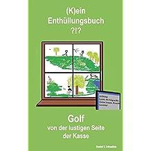 (K)ein Enthüllungsbuch ?!?: Golf von der lustigen Seite der Kasse