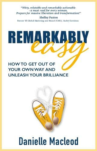Remarkably Easy: How to get out of your own way and unleash your brilliance