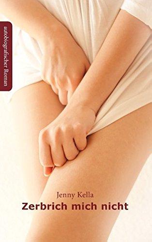 Zerbrich mich nicht: autobiografischer Roman
