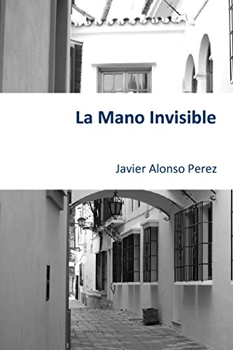 La Mano Invisible (Novela) por Javier Alonso Perez