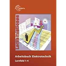 Arbeitsbuch Elektrotechnik Lernfeld 1-4. Lernsituationen / Arbeitsbuch Elektrotechnik Lernfeld 1-4