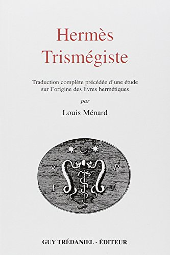 Hermès Trismégiste : Traduction complète précédée d'une étude sur l'origine des livres hermétiques