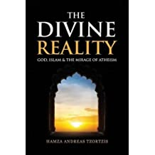 The Divine Reality: God, Islam and the Mirage of Atheism