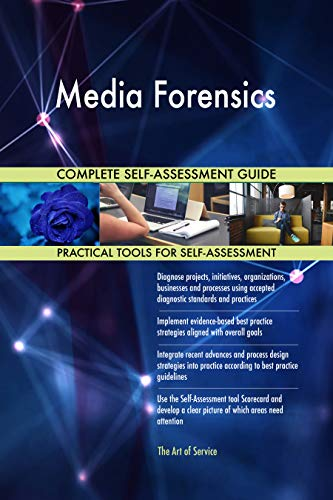 Media Forensics All-Inclusive Self-Assessment - More than 700 Success Criteria, Instant Visual Insights, Comprehensive Spreadsheet Dashboard, Auto-Prioritized for Quick Results