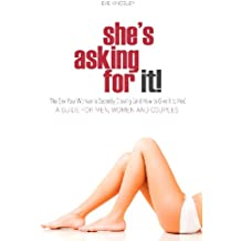 She's Asking for It! - The Sex Your Woman is Secretly Craving (and How to Give it to Her) - A Guide for Men, Women, and Couples