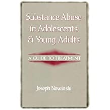 [( Substance Abuse in Adolescents and Young Adults: A Guide to Treatment By Nowinski, Joseph, PhD ( Author ) Paperback Apr - 1990)] Paperback