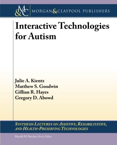 Interactive Technologies for Autism (Synthesis Lectures on Assistive, Rehabilitative, and Health-Preserving Technologies)