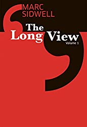 The Long View I: How to play Angry Birds at work; attack of the undead idea; why Disney's imagineers can't take over the world; and more (The Long View: Essays in optimism Book 1)