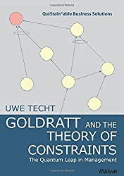 Goldratt and the Theory of Constraints: The Quantum Leap in Management (QuiStainable Business Solutions) by Uwe Techt (2015-10-27)