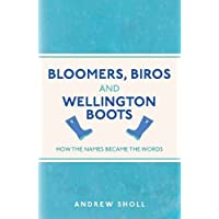 Bloomers, Biros and Wellington Boots: How the Names Became the Words (I Used to Know That ...)