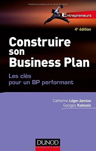 Construire son Business Plan - 4e éd. - Les clés pour un BP performant par Catherine Léger-Jarniou