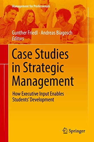 Case Studies in Strategic Management: How Executive Input Enables Students' Development (Management for Professionals) (English Edition)