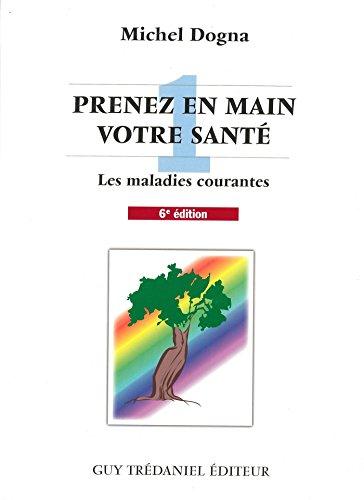 Prenez en main votre santé T1 : Toutes les maladies courantes (French Edition)