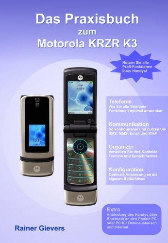 Das Praxisbuch zum Motorola KRZR K3 (Handy Krzr)
