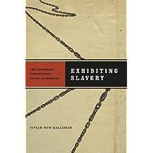 Exhibiting Slavery: The Caribbean Postmodern Novel As Museum
