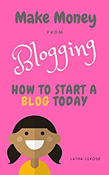 Make Money from Blogging: How to Start a Blog working with Brands even if you are a Newbie by [Lukose, Latha]