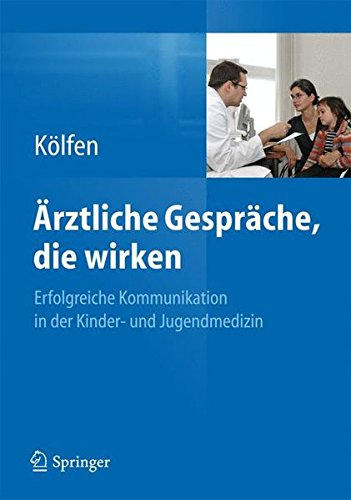 Ärztliche Gespräche, die wirken: Erfolgreiche Kommunikation in der Kinder- und Jugendmedizin