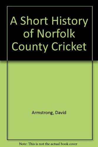 A Short History of Norfolk County Cricket por David Armstrong