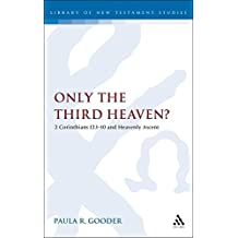 Only the Third Heaven?: 2 Corinthians 12.1-10 and Heavenly Ascent (The Library of New Testament Studies)