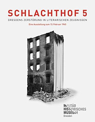 Schlachthof 5: Dresdens Zerstörung in literarischen Zeugnissen<br>Eine Ausstellung zum 13. Februar 1945 (Forum MHM / Schriftenreihe des Militärhistorischen Museums der Bundeswehr)