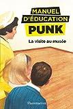 Manuel d'éducation punk - La visite au musée