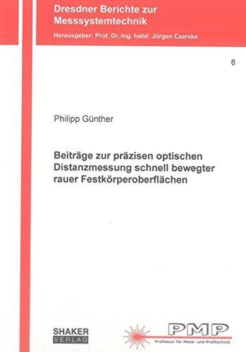 Beiträge zur präzisen optischen Distanzmessung schnell bewegter rauer Festkörperoberflächen (Dresdner Berichte zur Messsystemtechnik)
