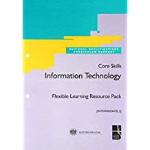 Core Skills Information Technology: Intermediate 2: Flexible Learning Resource Pack