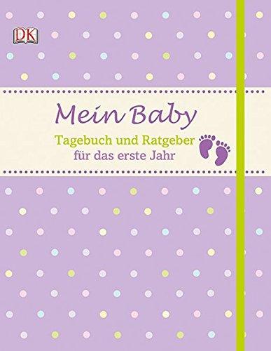 Mein Baby: Tagebuch und Ratgeber für das erste Jahr