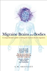 Migraine Brains and Bodies: A Comprehensive Guide to Solving the Mystery of Your Migraines