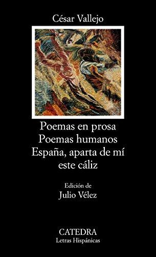 Poemas en prosa; Poemas humanos; España, aparta de mí este cáliz (Letras Hispánicas) por César Vallejo