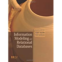 Information Modeling and Relational Databases: From Conceptual Analysis to Logical Design (Morgan Kaufman Series in Data Management Systems)