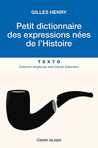 Petit dictionnaire des expressions nées de l'Histoire (Texto)