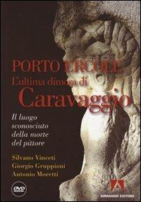 Porto Ercole. L'ultima dimora di Caravaggio. Con