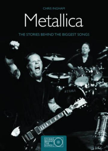 Metallica: The Stories behind Every Metallica Song (Stories Behind Every Song)