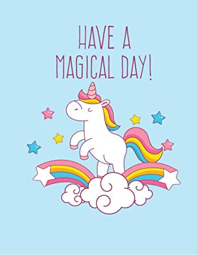 Have A Magical Day: Unicorn Notebook -